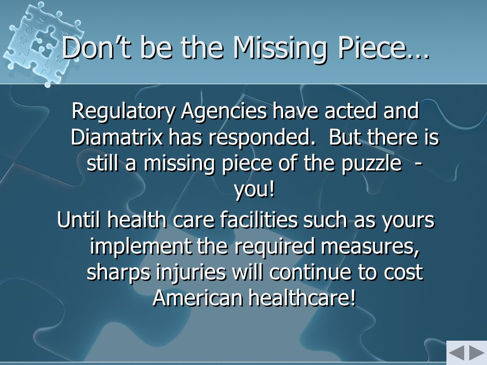 Don't be the Missing Piece… Regulatory Agencies have acted and Diamatrix has responded. But there is still a missing piece of the puzzle - you! Until