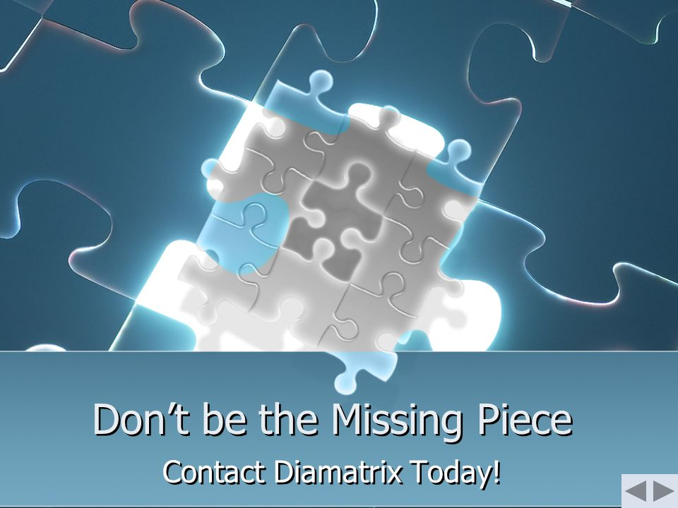 Don't be the Missing Piece Contact Diamatrix Today!