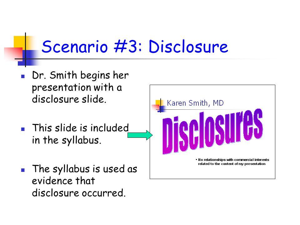 Scenario #3: Disclosure Dr. Smith begins her presentation with a disclosure slide.