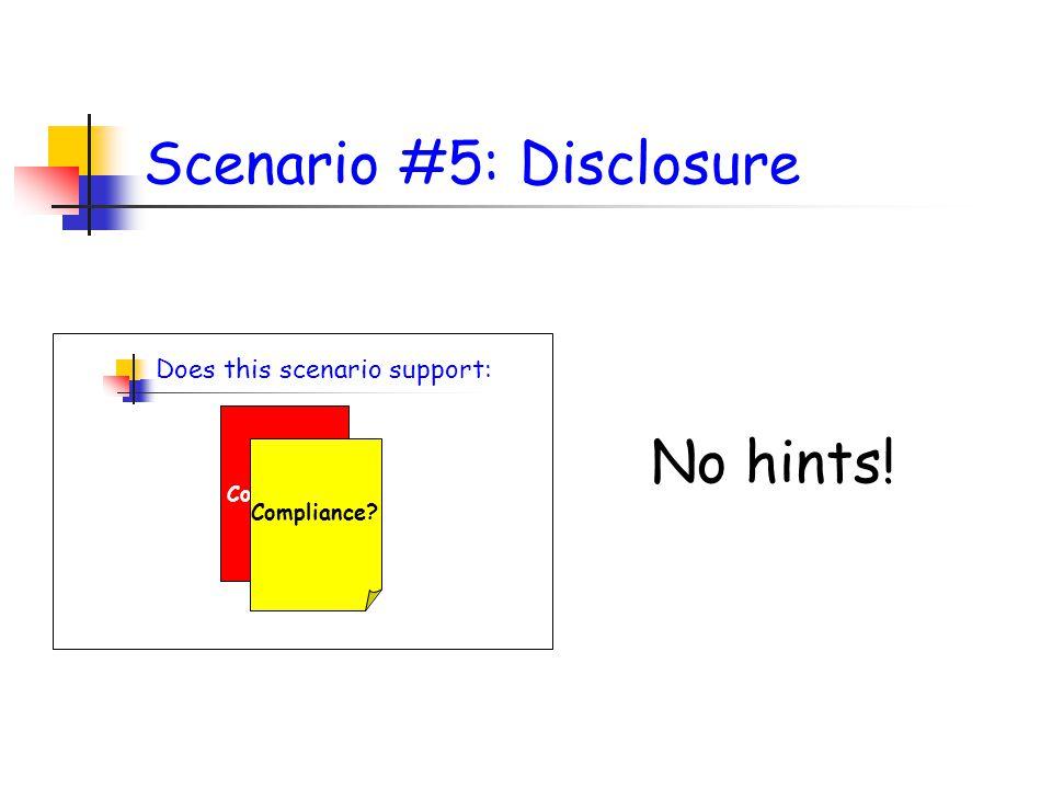 Scenario #5: Disclosure No hints! Does this scenario support: Non Compliance? Partial Compliance?