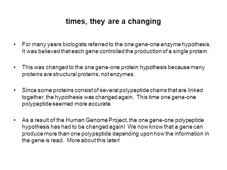 times, they are a changing For many years biologists referred to the one gene-one enzyme hypothesis.