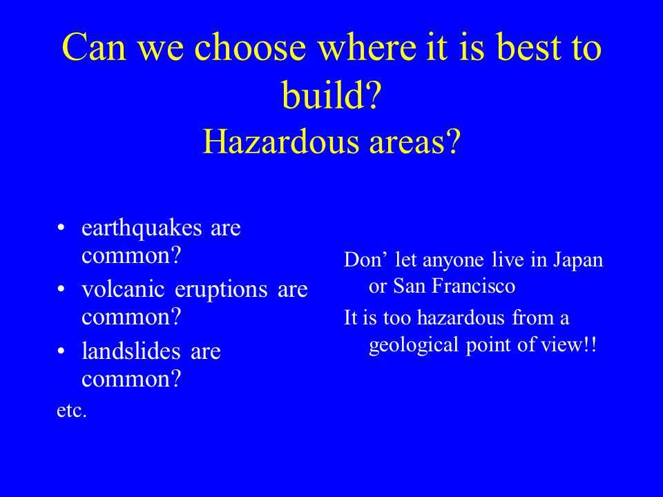 Can we choose where it is best to build. Hazardous areas.