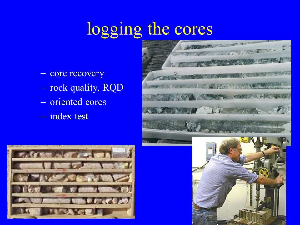 logging the cores  core recovery  rock quality, RQD  oriented cores  index test