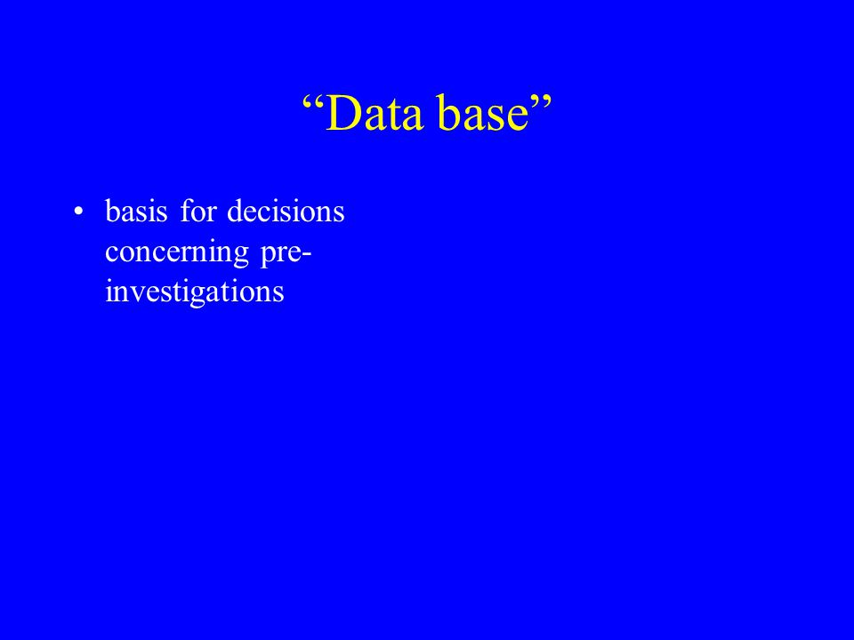Data base basis for decisions concerning pre- investigations