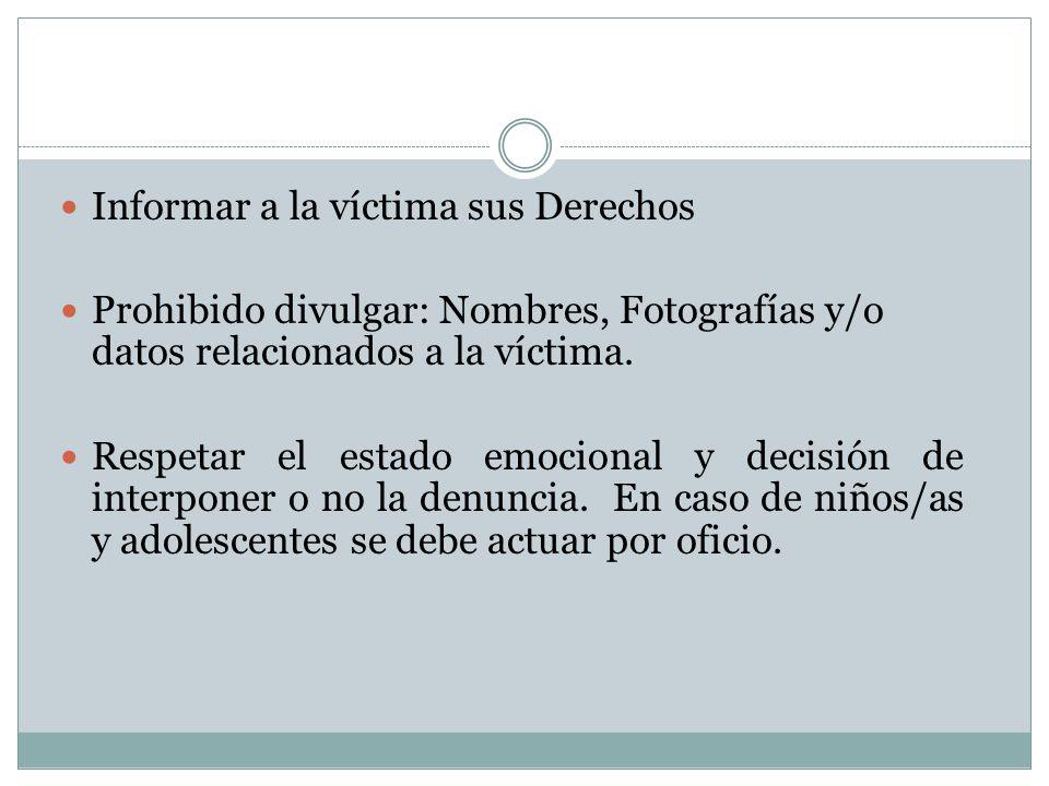 Informar a la víctima sus Derechos Prohibido divulgar: Nombres, Fotografías y/o datos relacionados a la víctima.