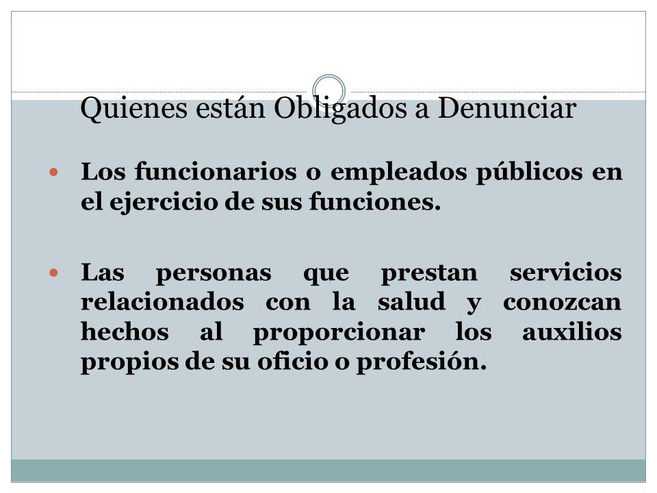 Quienes están Obligados a Denunciar Los funcionarios o empleados públicos en el ejercicio de sus funciones.