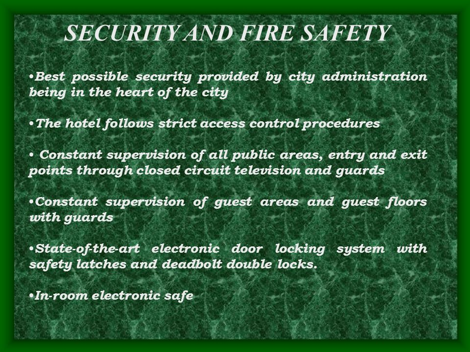 SECURITY AND FIRE SAFETY Best possible security provided by city administration being in the heart of the city The hotel follows strict access control