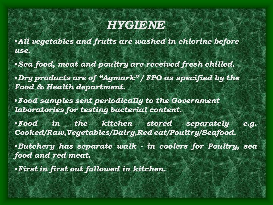 HYGIENE All vegetables and fruits are washed in chlorine before use.