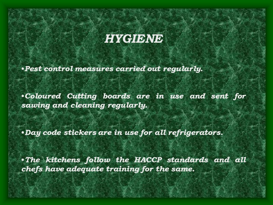 HYGIENE Pest control measures carried out regularly.