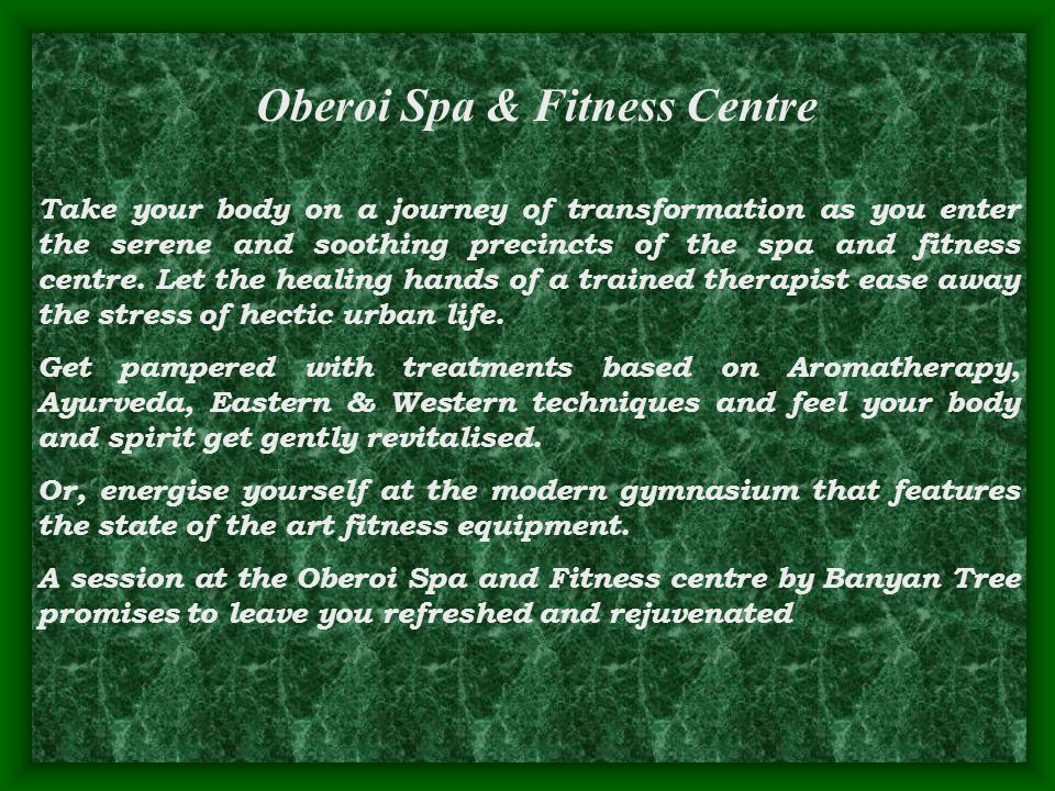 Take your body on a journey of transformation as you enter the serene and soothing precincts of the spa and fitness centre.
