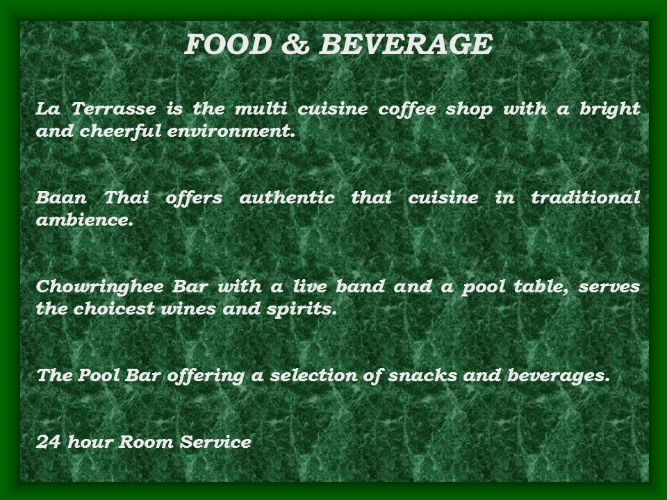 FOOD & BEVERAGE La Terrasse is the multi cuisine coffee shop with a bright and cheerful environment. Baan Thai offers authentic thai cuisine in tradit
