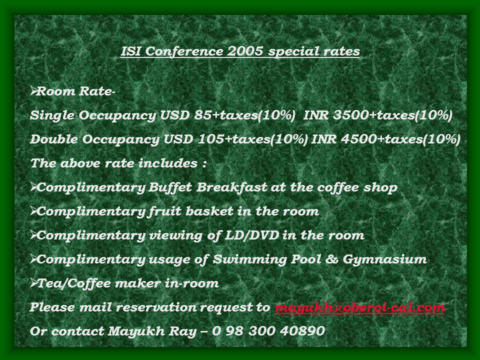 ISI Conference 2005 special rates  Room Rate- Single Occupancy USD 85+taxes(10%) INR 3500+taxes(10%) Double Occupancy USD 105+taxes(10%) INR 4500+tax