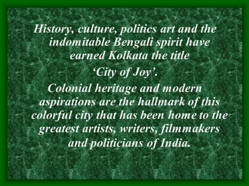 History, culture, politics art and the indomitable Bengali spirit have earned Kolkata the title 'City of Joy'.