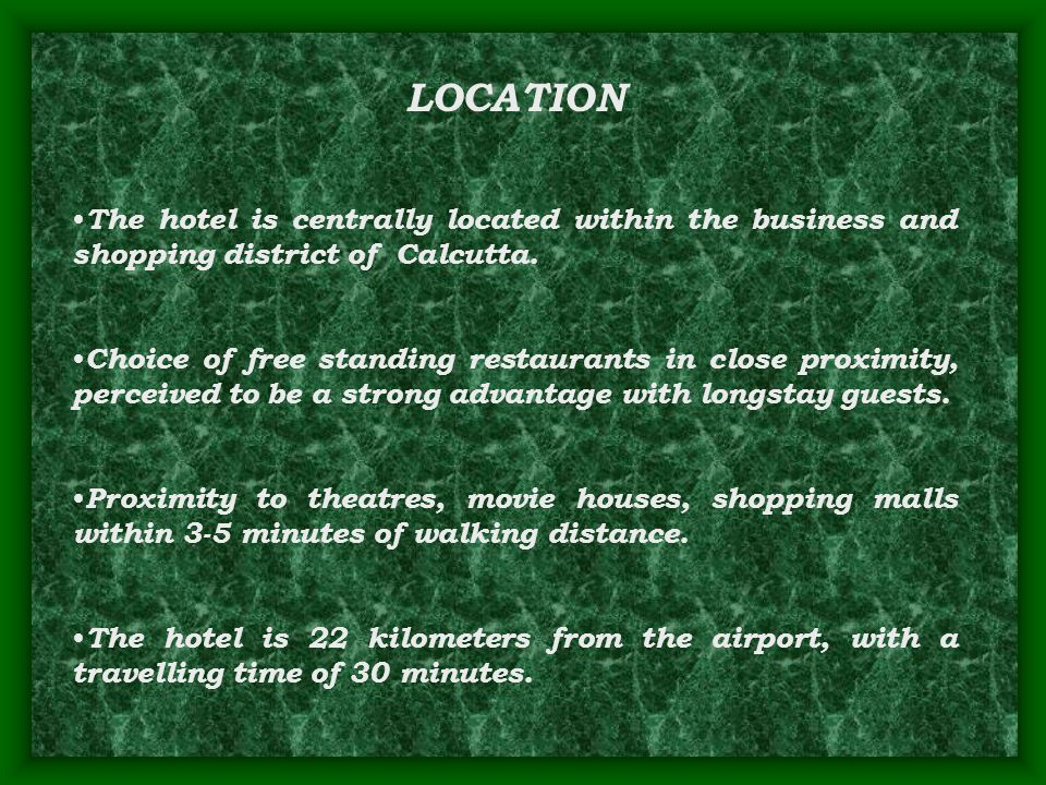 LOCATION The hotel is centrally located within the business and shopping district of Calcutta. Choice of free standing restaurants in close proximity,