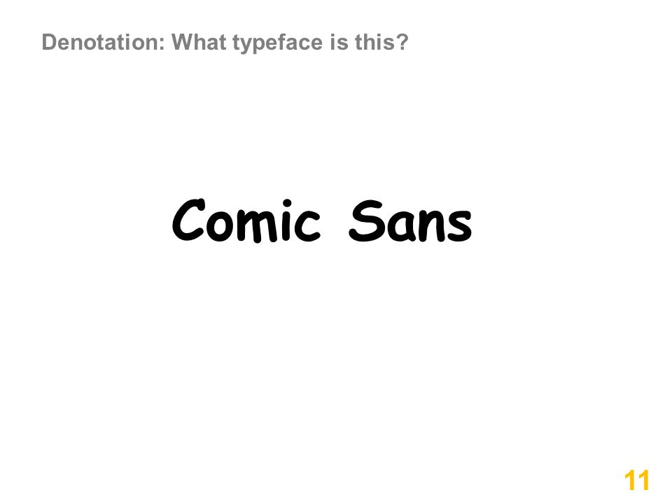 Comic Sans 11 Denotation: What typeface is this?