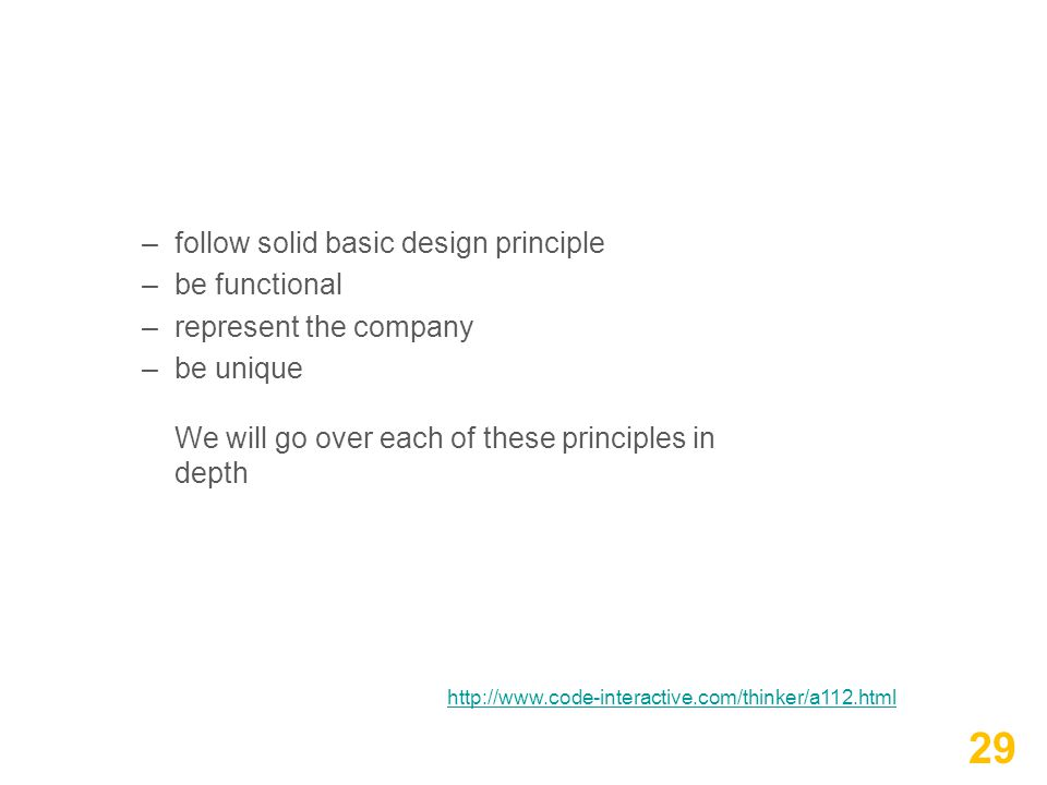 –follow solid basic design principle –be functional –represent the company –be unique We will go over each of these principles in depth 29 http://www.code-interactive.com/thinker/a112.html