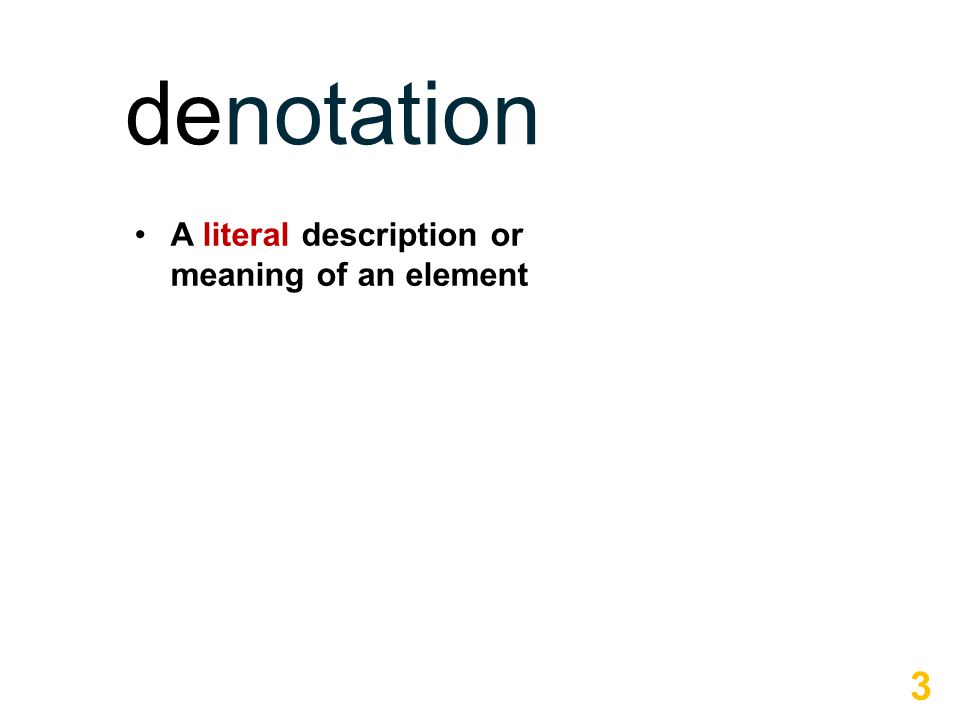 3 A literal description or meaning of an element denotation