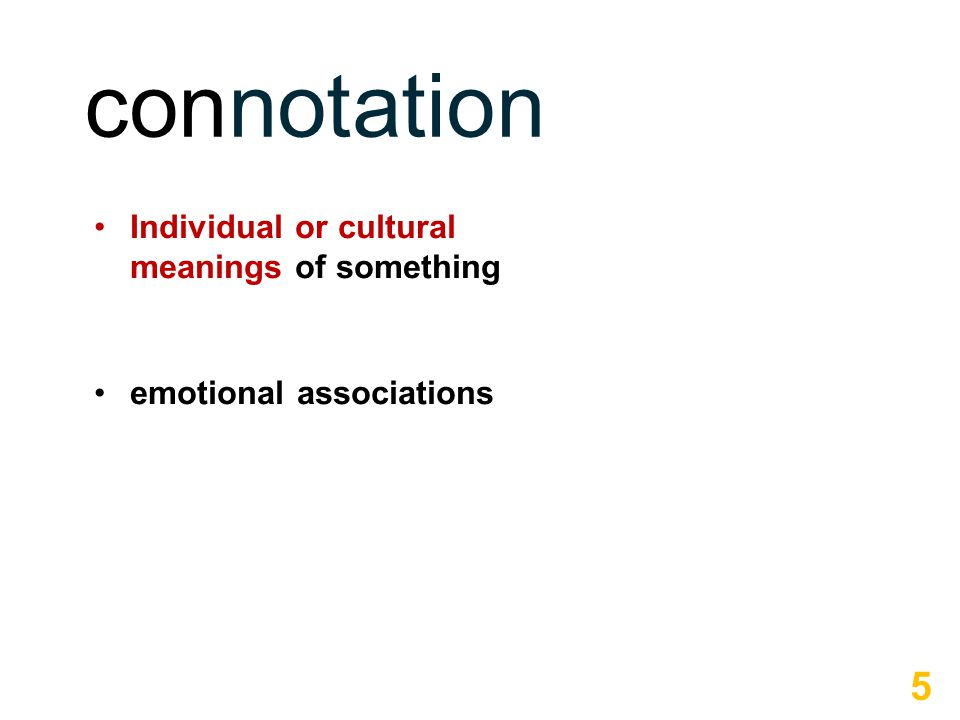 Individual or cultural meanings of something emotional associations 5 connotation