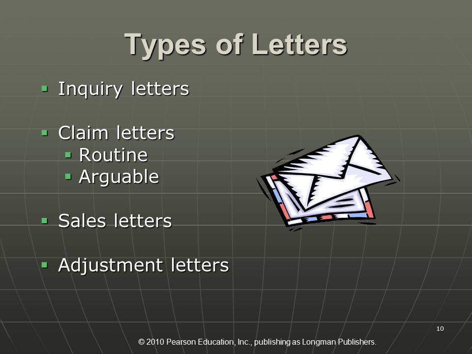 © 2010 Pearson Education, Inc., publishing as Longman Publishers. 10 Types of Letters  Inquiry letters  Claim letters  Routine  Arguable  Sales l