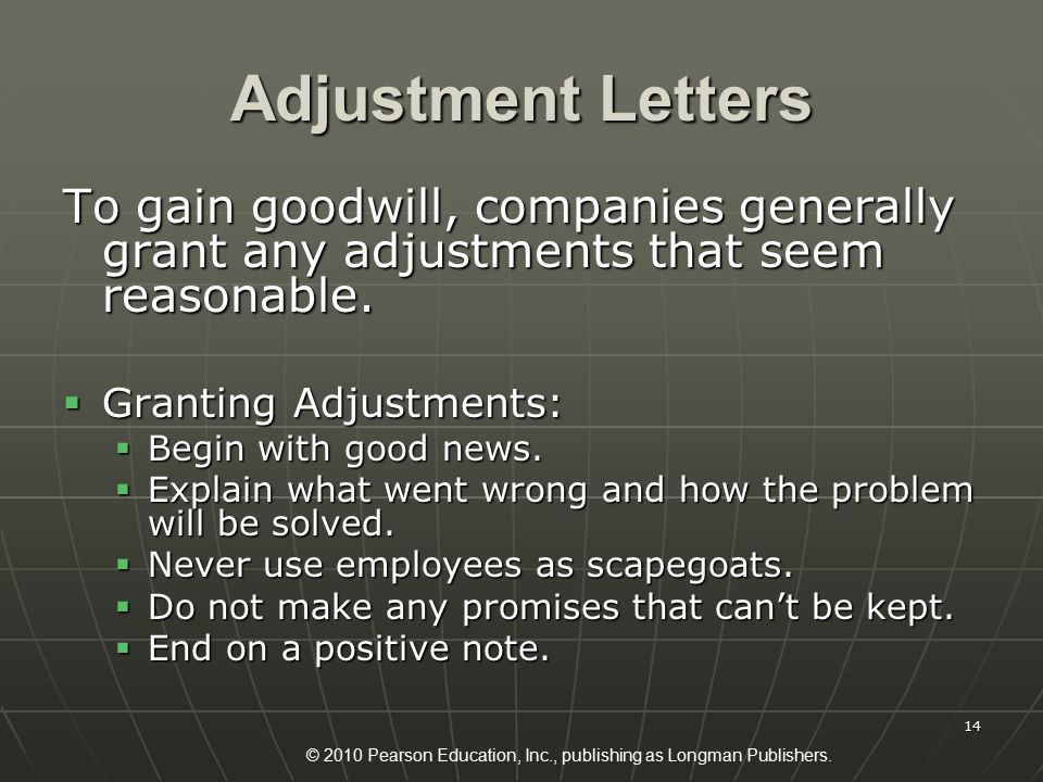 © 2010 Pearson Education, Inc., publishing as Longman Publishers. 14 Adjustment Letters To gain goodwill, companies generally grant any adjustments th