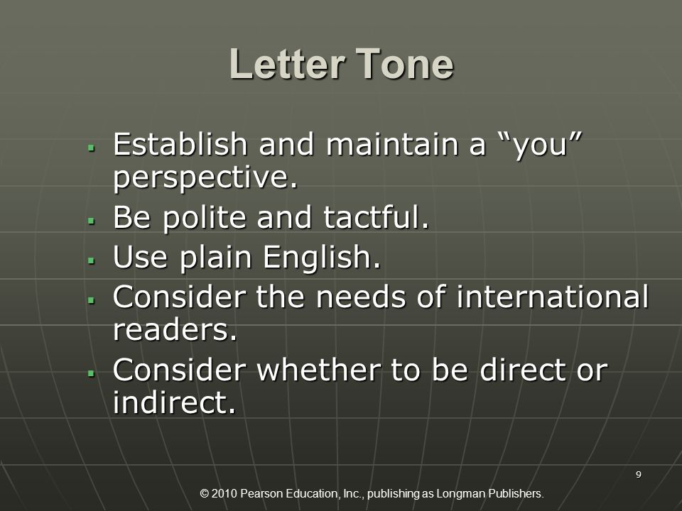 "© 2010 Pearson Education, Inc., publishing as Longman Publishers. 9 Letter Tone  Establish and maintain a ""you"" perspective.  Be polite and tactful."