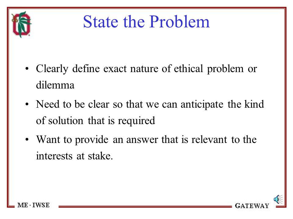 Problem Solving in Engineering Ethics State the Problem Get the Facts Defend Viewpoints Formulate Opinion Qualify Recommendation