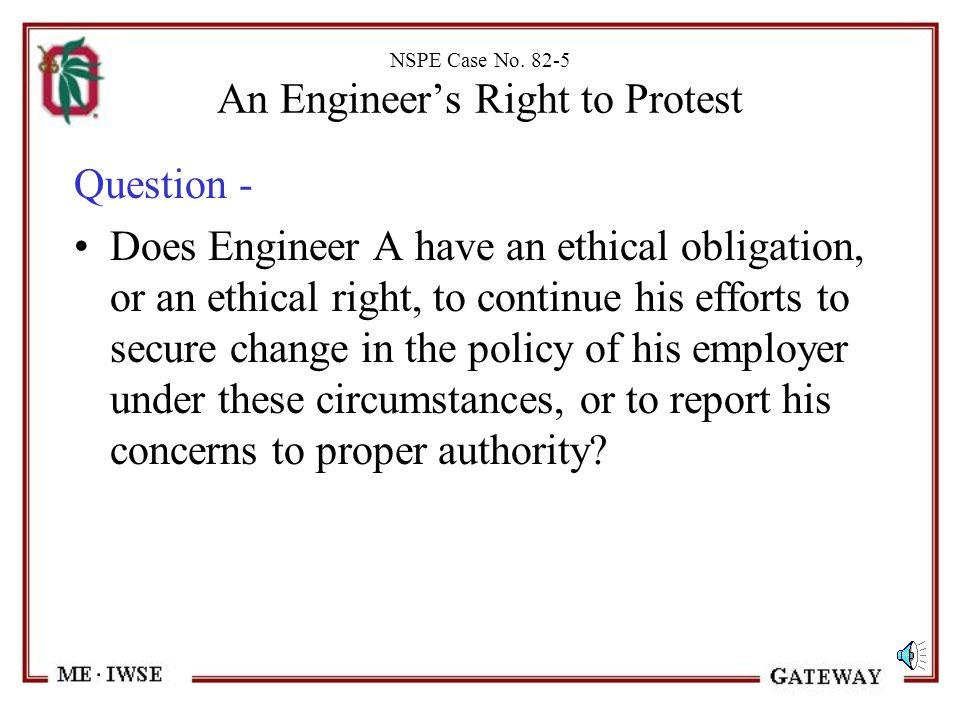 NSPE Case No. 82-5 An Engineer's Right to Protest Introduction, continued - After an extended disagreement about the subcontractor's work, management