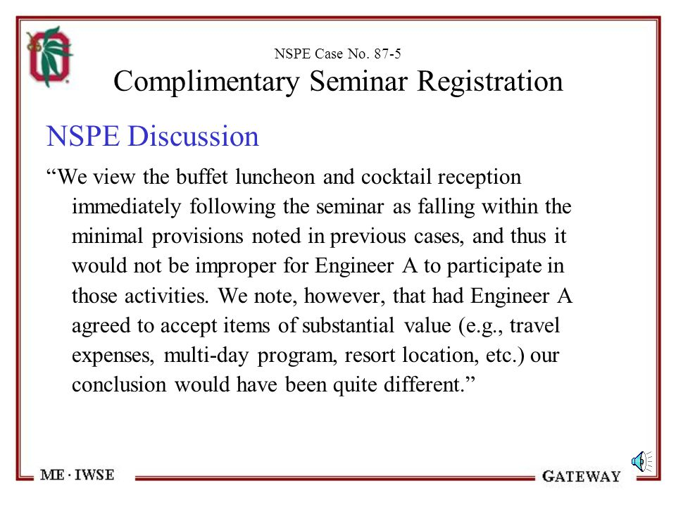 """NSPE Case No. 87-5 Complimentary Seminar Registration NSPE Discussion """"The Code unequivocally states that engineers must not accept gifts or other val"""