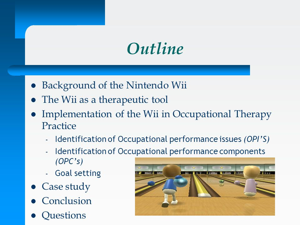 Background of the Wii Made commercially available in 2006 Infra red remote responds to movement in three axis and acceleration Feedback – visual, auditory, tactile Non gamer target market Active & social