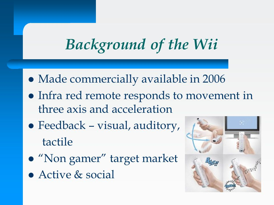The Wii as Therapeutic Tool Not designed to be a rehabilitation tool Complimentary to traditional therapy Originally used in long term care setting Ease of use for therapists and clients Sports package– familiar games that focus on rote memory Games and controller can be graded to client's ability