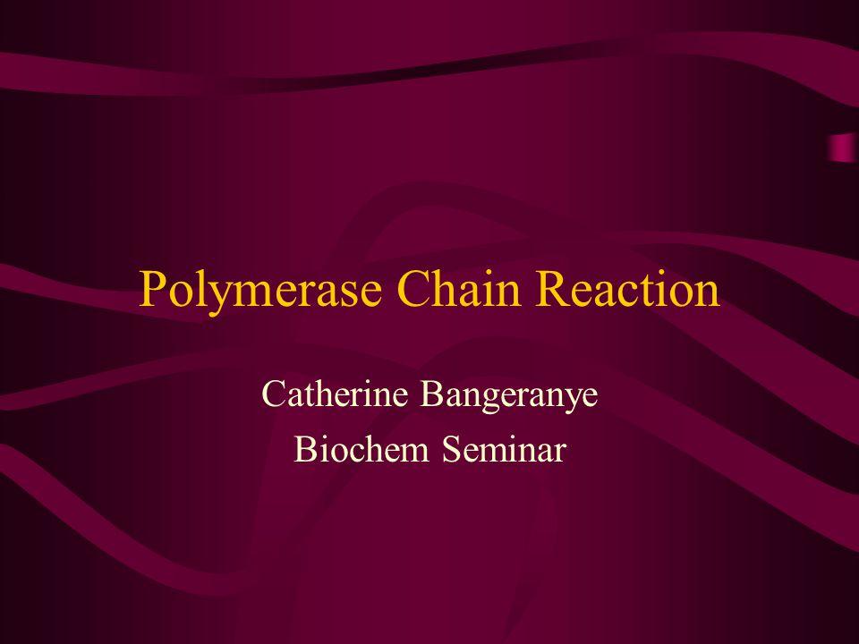 Polymerase Chain Reaction Catherine Bangeranye Biochem Seminar