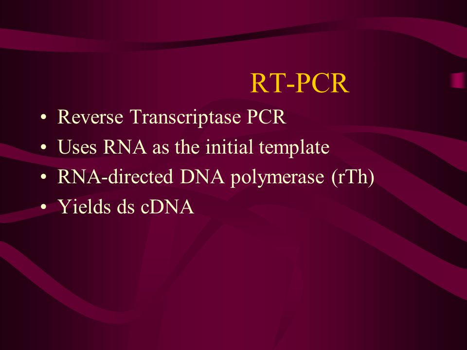 RT-PCR Reverse Transcriptase PCR Uses RNA as the initial template RNA-directed DNA polymerase (rTh) Yields ds cDNA