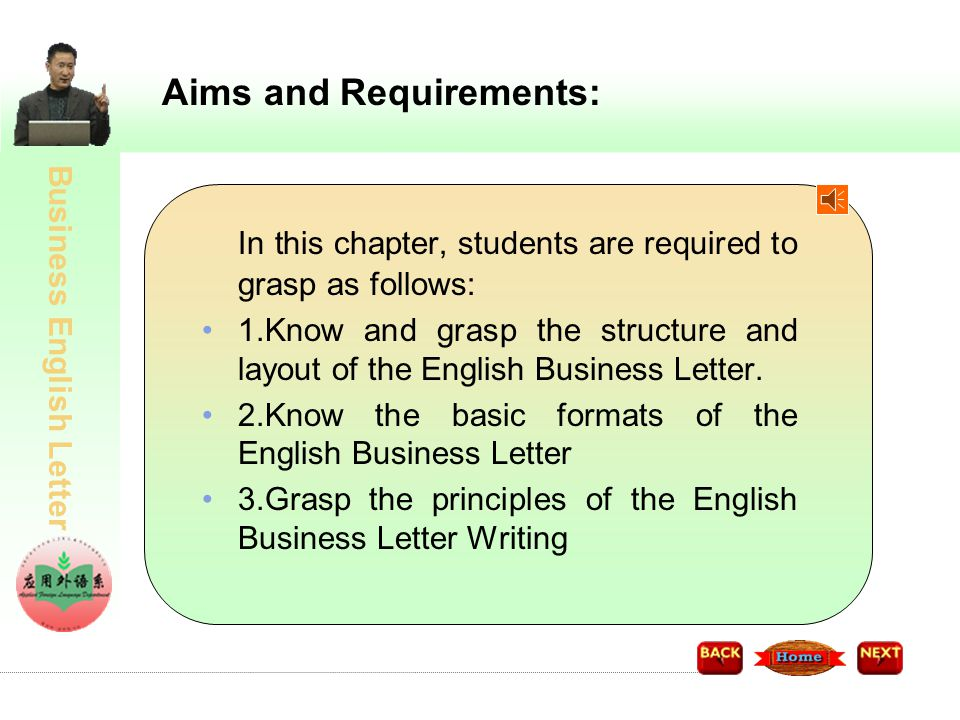 Business English Letter Aims and Requirements: In this chapter, students are required to grasp as follows: 1.Know and grasp the structure and layout of the English Business Letter.