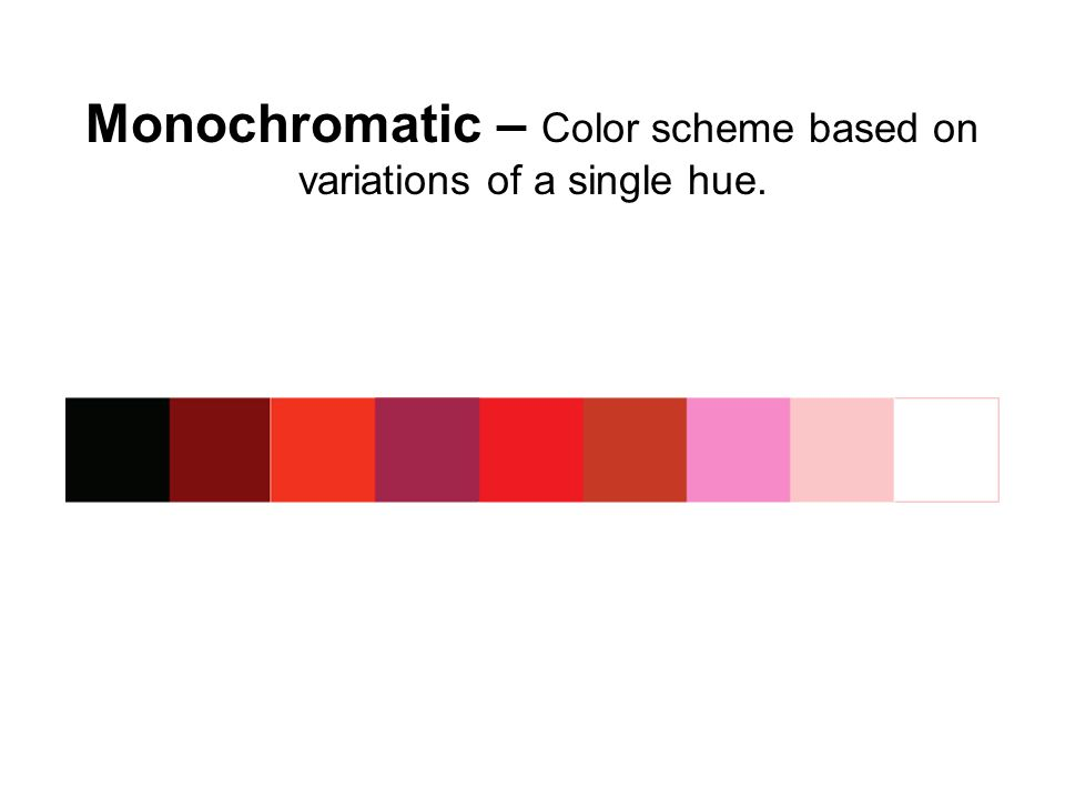 Monochromatic – Color scheme based on variations of a single hue.