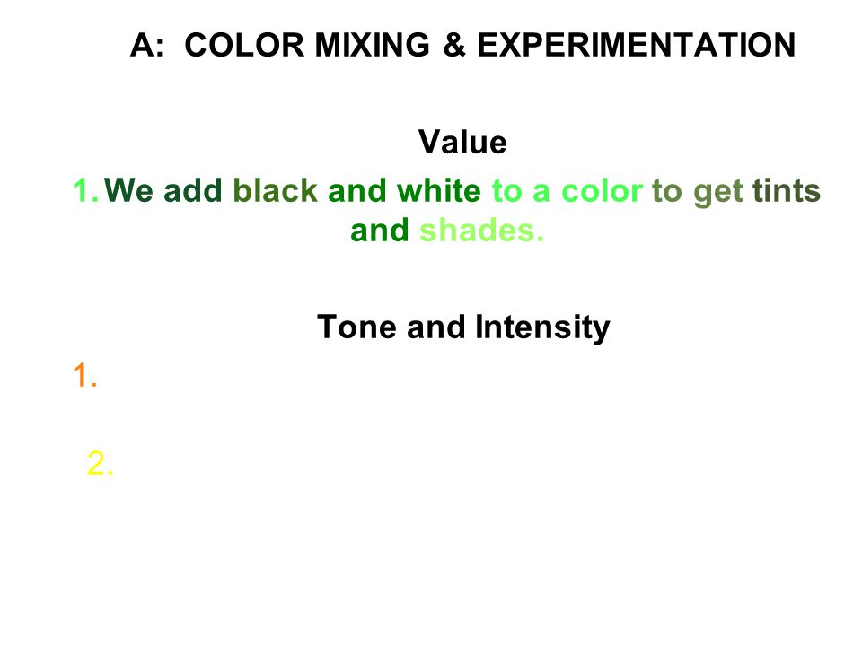 * Tint – A hue that has been mixed with white. * Shade – A hue that has been mixed with black.