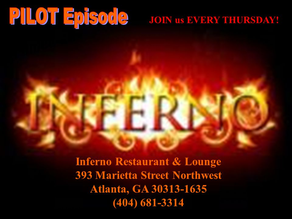 Inferno Restaurant & Lounge 393 Marietta Street Northwest Atlanta, GA 30313-1635 (404) 681-3314 JOIN us EVERY THURSDAY!
