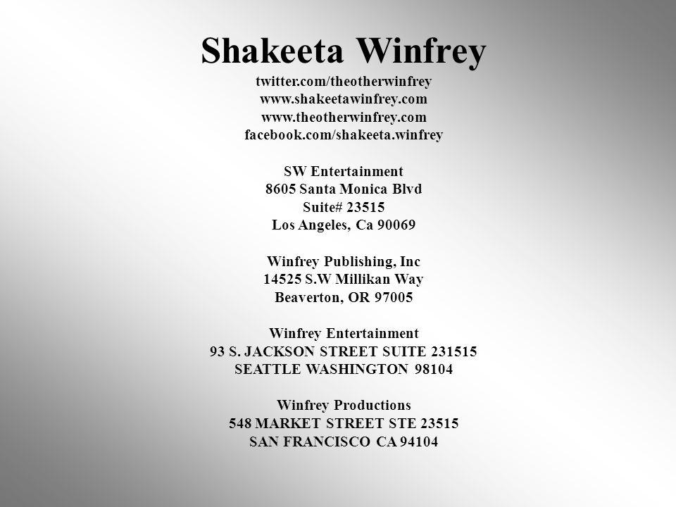 Shakeeta Winfrey twitter.com/theotherwinfrey www.shakeetawinfrey.com www.theotherwinfrey.com facebook.com/shakeeta.winfrey SW Entertainment 8605 Santa Monica Blvd Suite# 23515 Los Angeles, Ca 90069 Winfrey Publishing, Inc 14525 S.W Millikan Way Beaverton, OR 97005 Winfrey Entertainment 93 S.