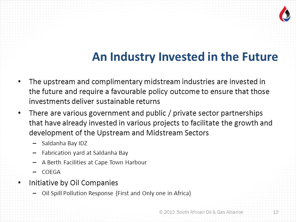An Industry Invested in the Future The upstream and complimentary midstream industries are invested in the future and require a favourable policy outc