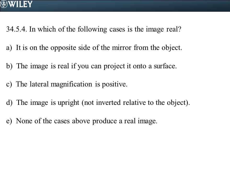 34.5.4.In which of the following cases is the image real.
