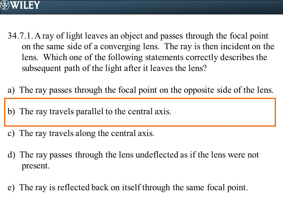 34.7.1. A ray of light leaves an object and passes through the focal point on the same side of a converging lens. The ray is then incident on the lens