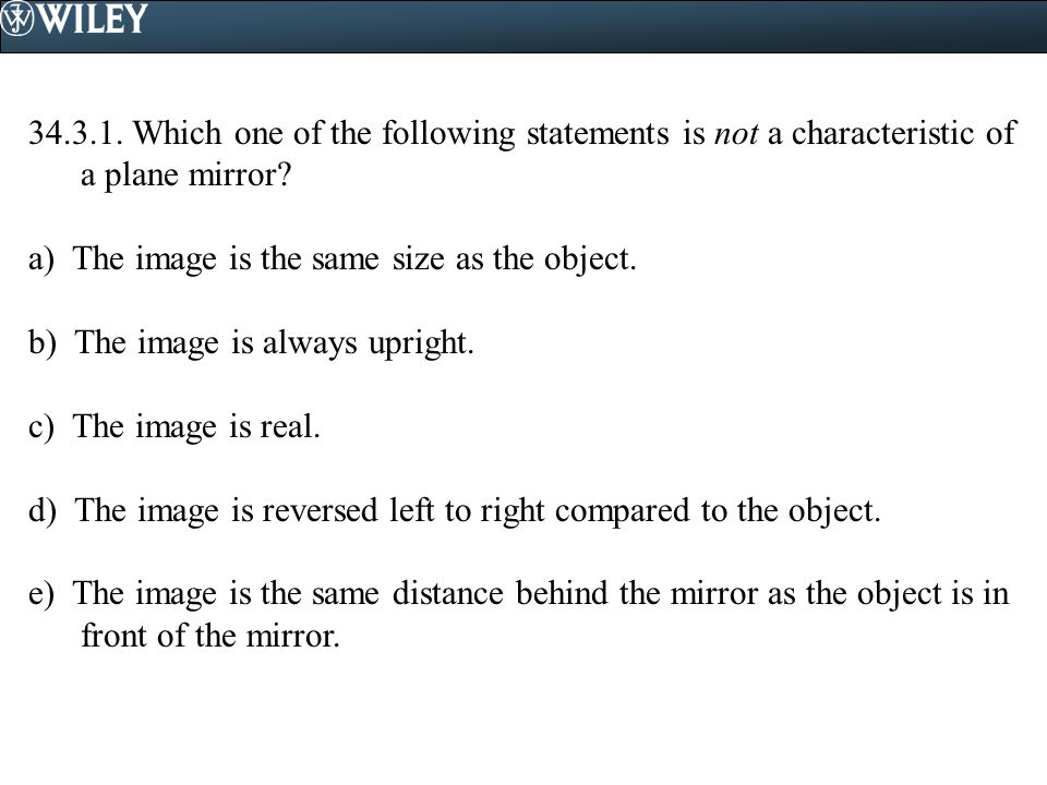 34.3.1.Which one of the following statements is not a characteristic of a plane mirror.