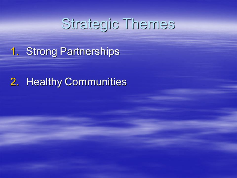 Strategic Themes 1.Strong Partnerships 2.Healthy Communities