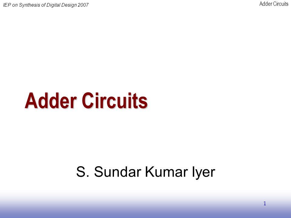 Adder Circuits IEP on Synthesis of Digital Design 2007 1 Adder Circuits S. Sundar Kumar Iyer