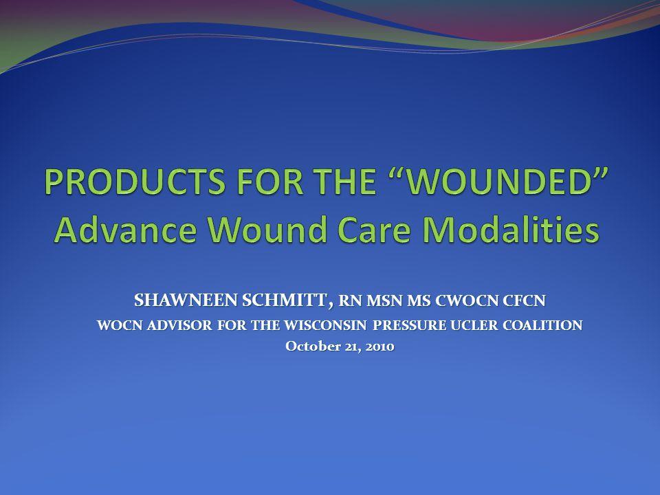 SHAWNEEN SCHMITT, RN MSN MS CWOCN CFCN WOCN ADVISOR FOR THE WISCONSIN PRESSURE UCLER COALITION October 21, 2010