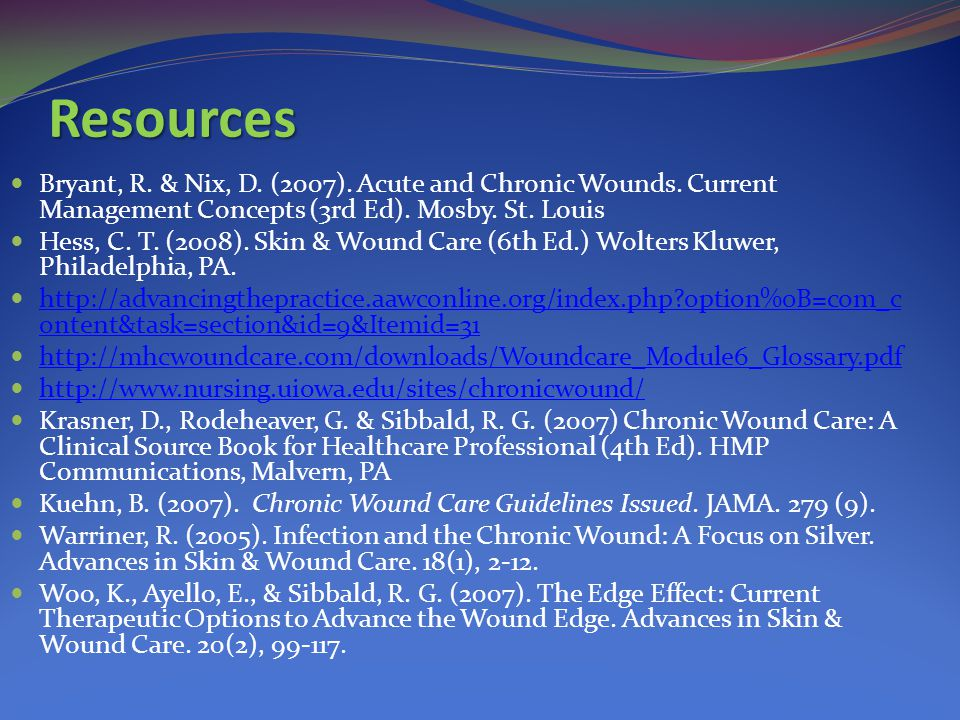 Resources Bryant, R. & Nix, D. (2007). Acute and Chronic Wounds.
