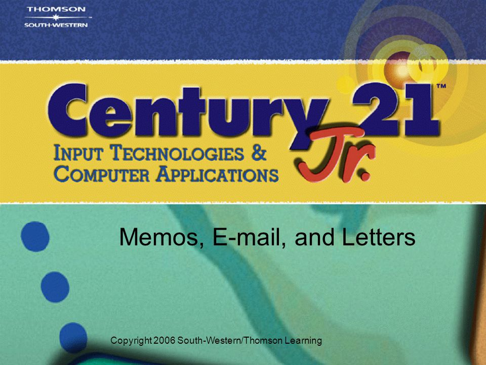 Memos, E-mail, and Letters Copyright 2006 South-Western/Thomson Learning