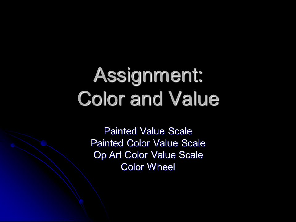 Assignment: Color and Value Painted Value Scale Painted Color Value Scale Op Art Color Value Scale Color Wheel