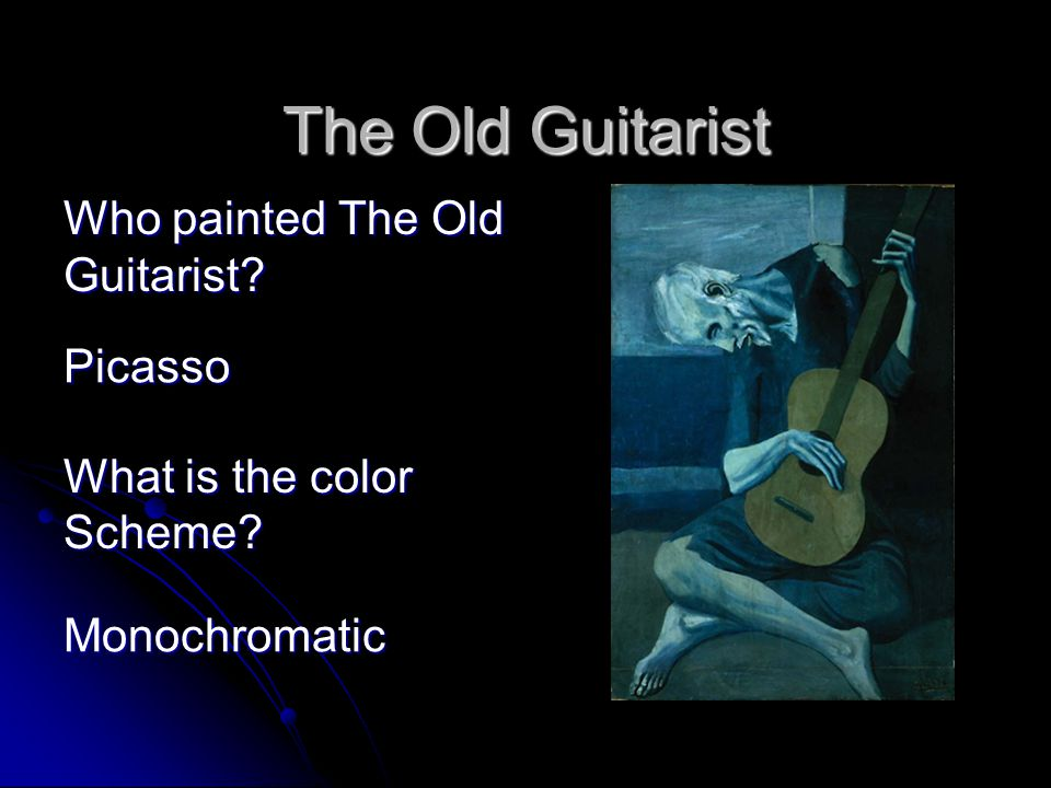 The Old Guitarist The Old Guitarist Who painted The Old Guitarist.