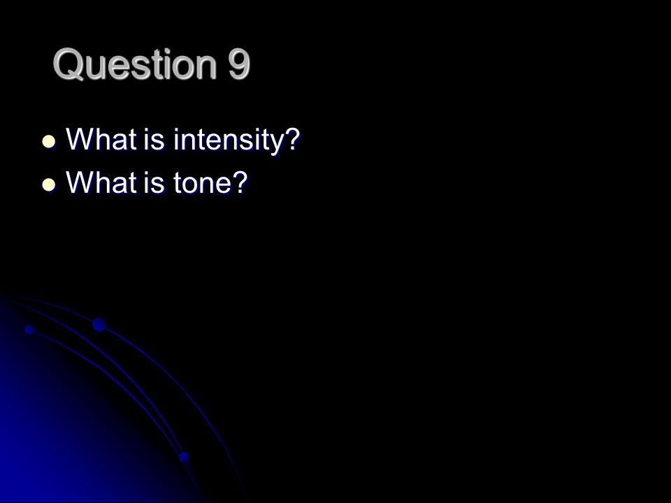 Question 9 What is intensity What is intensity What is tone What is tone