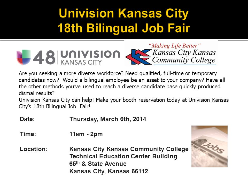 Date: Thursday, March 6th, 2014 Time:11am - 2pm Location:Kansas City Kansas Community College Technical Education Center Building 65 th & State Avenue Kansas City, Kansas 66112 Are you seeking a more diverse workforce.
